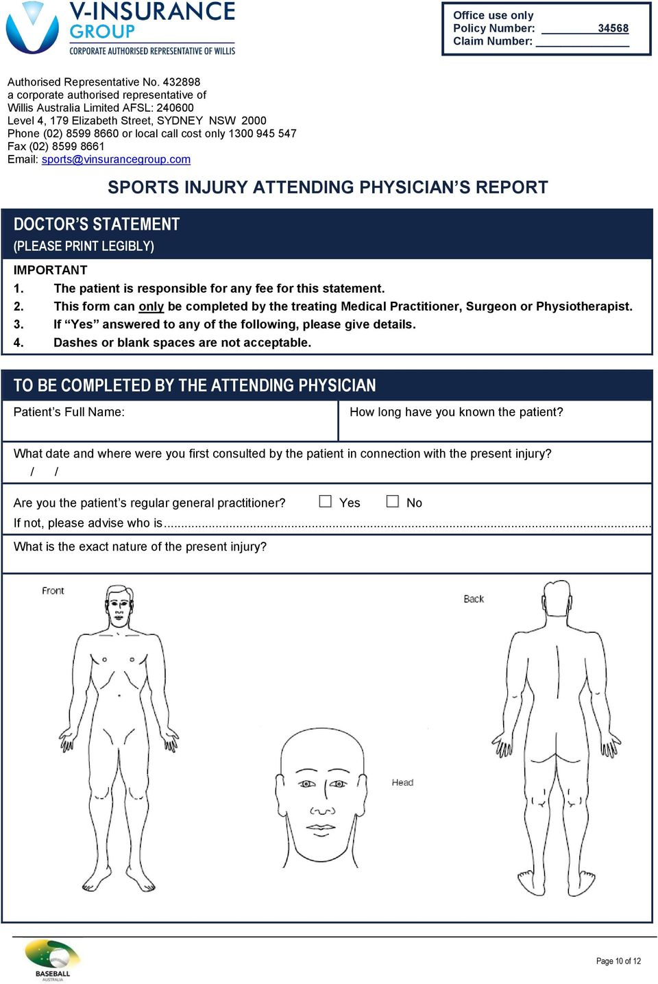 8599 8661 Email: sports@vinsurancegroup.com DOCTOR S STATEMENT (PLEASE PRINT LEGIBLY) IMPORTANT SPORTS INJURY ATTENDING PHYSICIAN S REPORT 1. The patient is responsible for any fee for this statement.