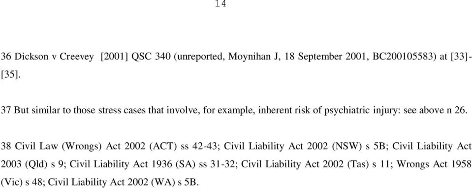38 Civil Law (Wrongs) Act 2002 (ACT) ss 42-43; Civil Liability Act 2002 (NSW) s 5B; Civil Liability Act 2003 (Qld) s 9;