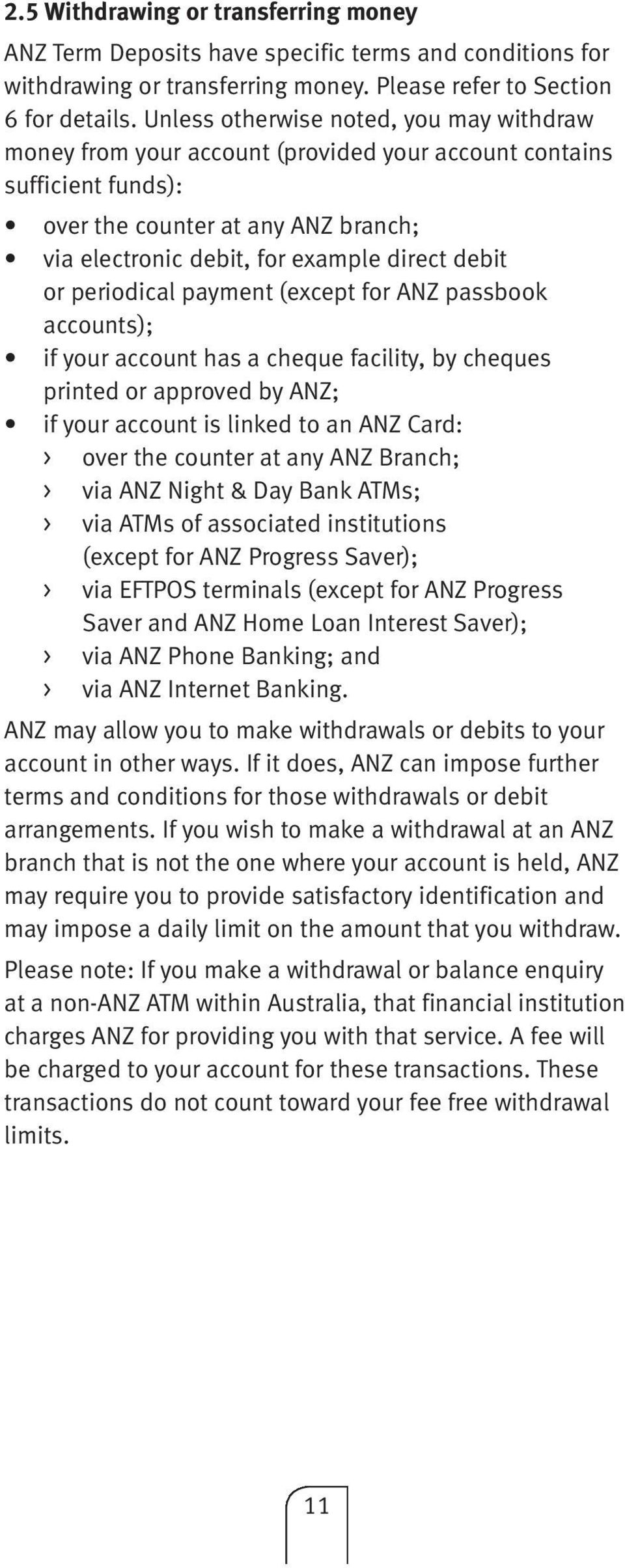 or periodical payment (except for ANZ passbook accounts); if your account has a cheque facility, by cheques printed or approved by ANZ; if your account is linked to an ANZ Card: > over the counter at
