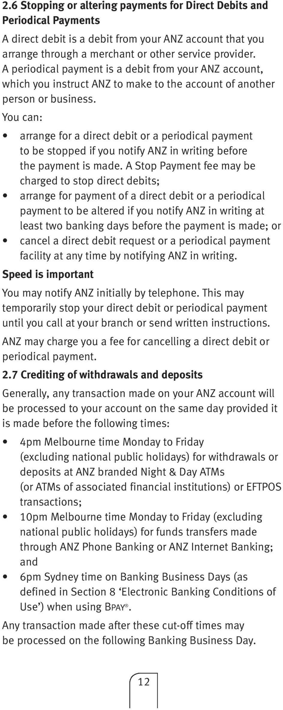 You can: arrange for a direct debit or a periodical payment to be stopped if you notify ANZ in writing before the payment is made.