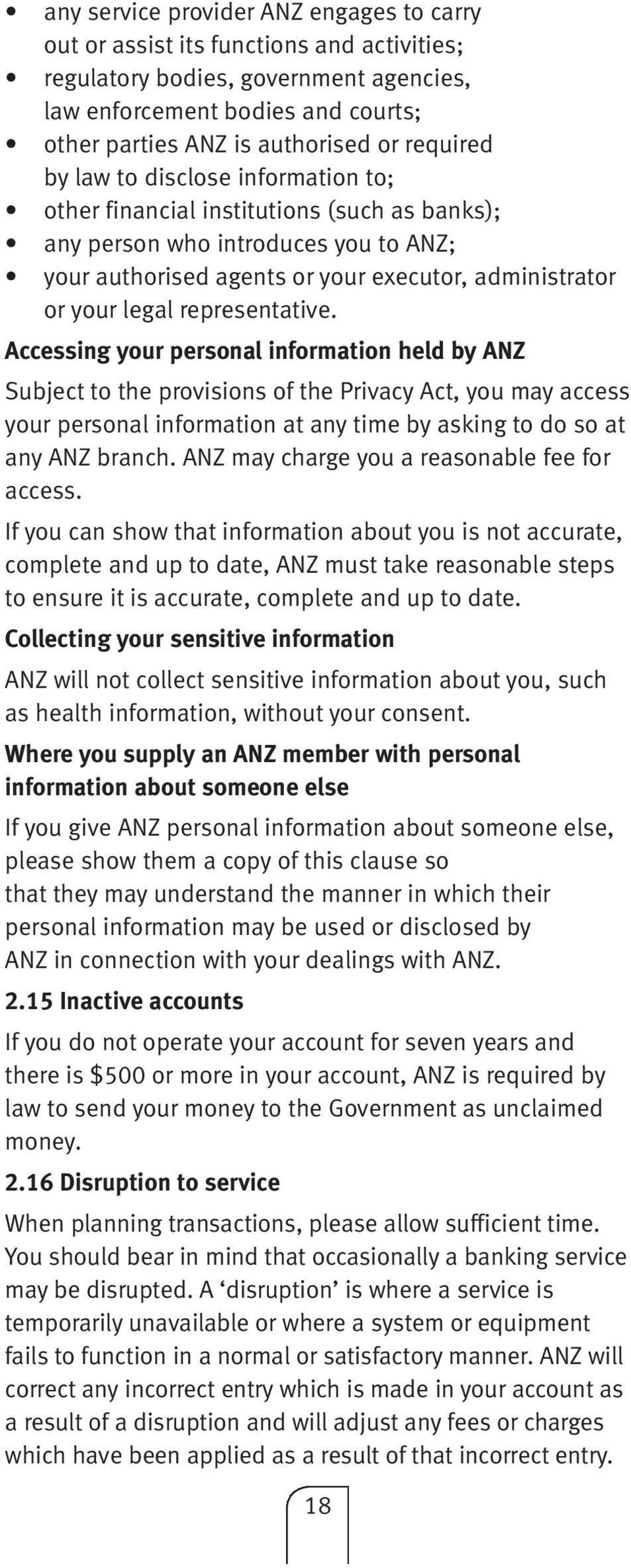 representative. Accessing your personal information held by ANZ Subject to the provisions of the Privacy Act, you may access your personal information at any time by asking to do so at any ANZ branch.