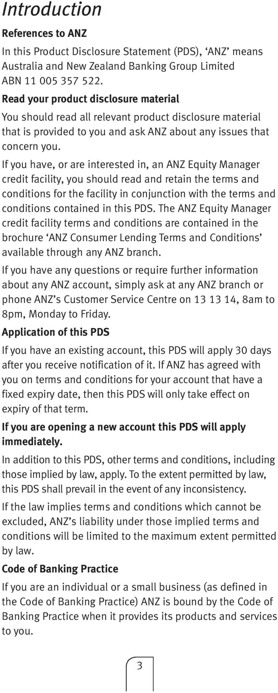 If you have, or are interested in, an ANZ Equity Manager credit facility, you should read and retain the terms and conditions for the facility in conjunction with the terms and conditions contained