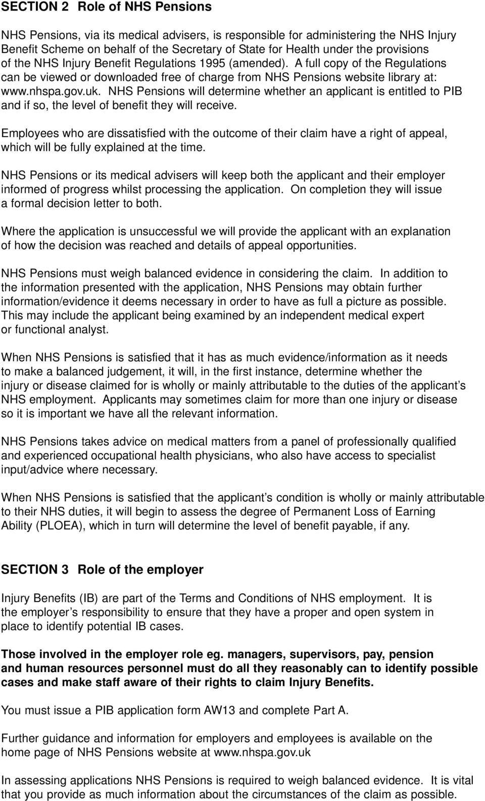 NHS Pensions will determine whether an applicant is entitled to PIB and if so, the level of benefit they will receive.