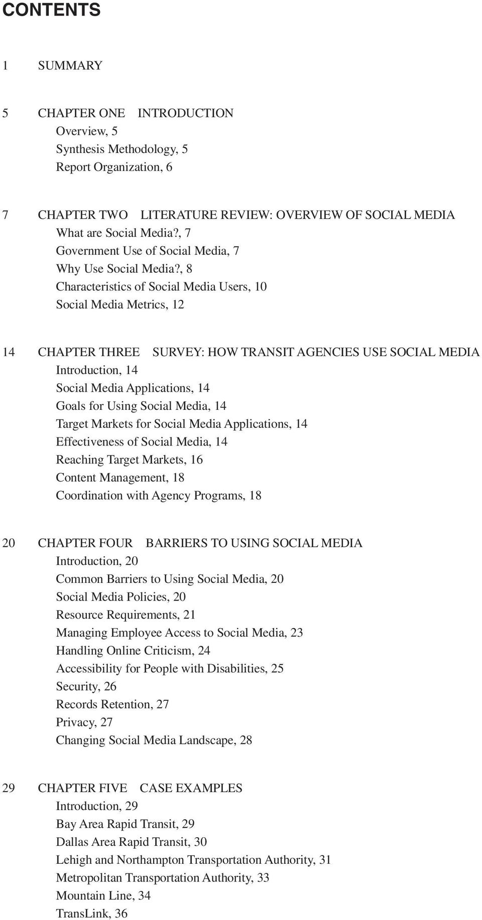 , 8 Characteristics of Social Media Users, 10 Social Media Metrics, 12 14 CHAPTER THREE SURVEY: HOW TRANSIT AGENCIES USE SOCIAL MEDIA Introduction, 14 Social Media Applications, 14 Goals for Using