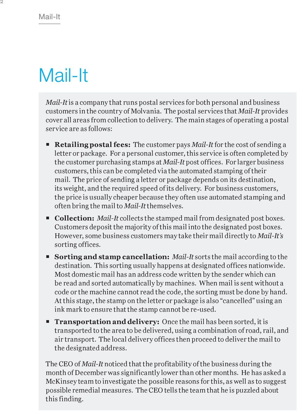 The main stages of operating a postal service are as follows: Retailing postal fees: The customer pays Mail-It for the cost of sending a letter or package.