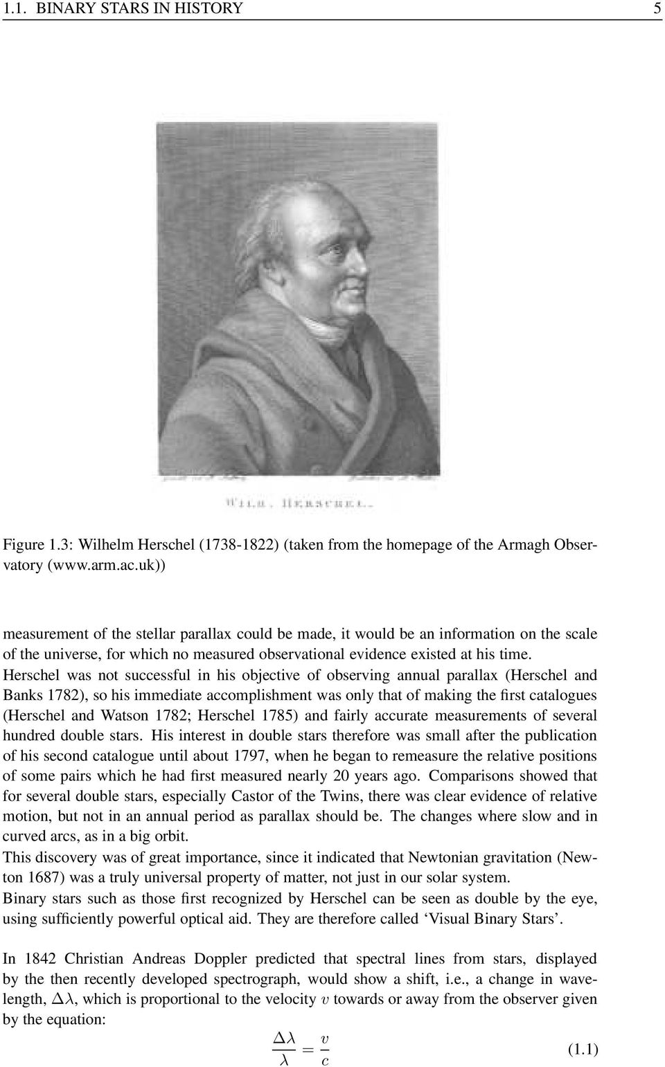 Herschel was not successful in his objective of observing annual parallax (Herschel and Banks 1782), so his immediate accomplishment was only that of making the first catalogues (Herschel and Watson