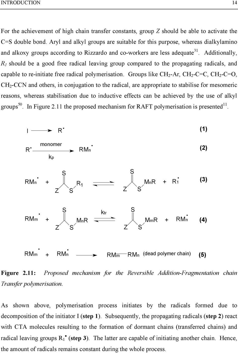 Additionally, R 1 should be a good free radical leaving group compared to the propagating radicals, and capable to re-initiate free radical polymerisation.