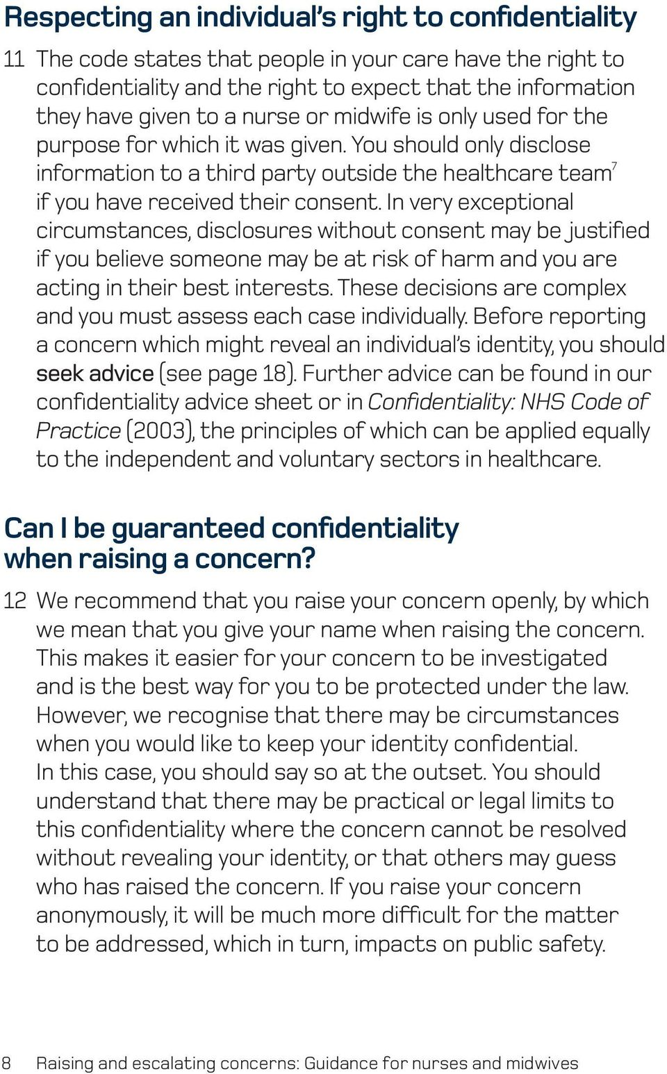 In very exceptional circumstances, disclosures without consent may be justified if you believe someone may be at risk of harm and you are acting in their best interests.