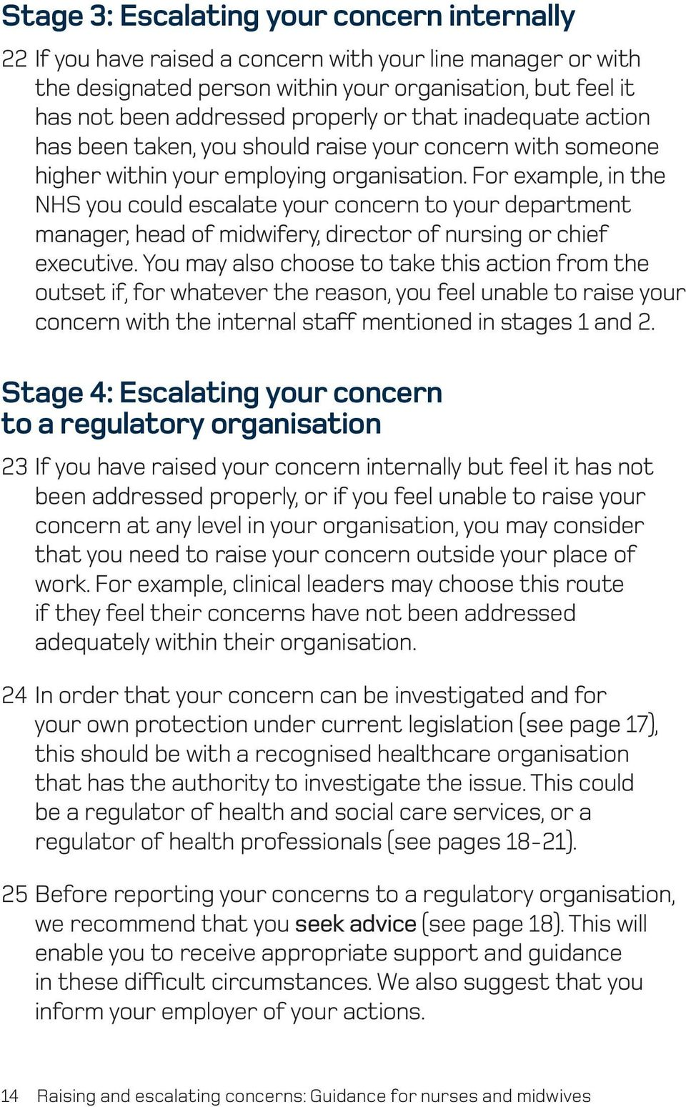 For example, in the NHS you could escalate your concern to your department manager, head of midwifery, director of nursing or chief executive.