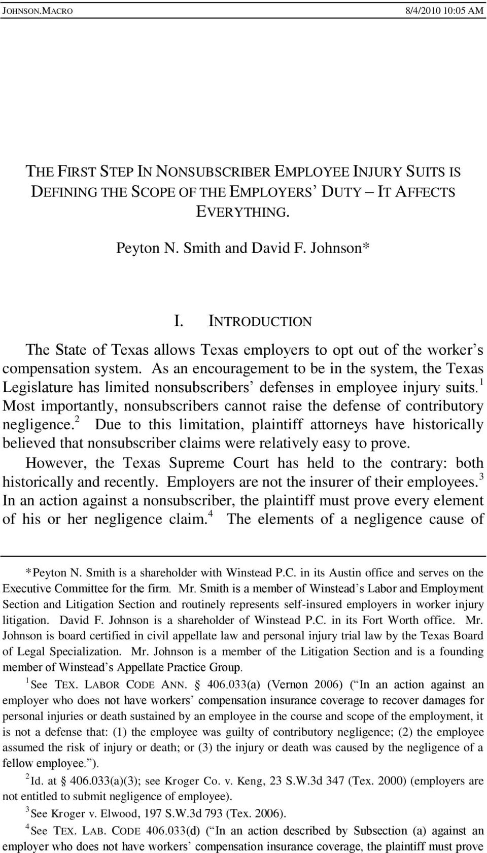 As an encouragement to be in the system, the Texas Legislature has limited nonsubscribers defenses in employee injury suits.