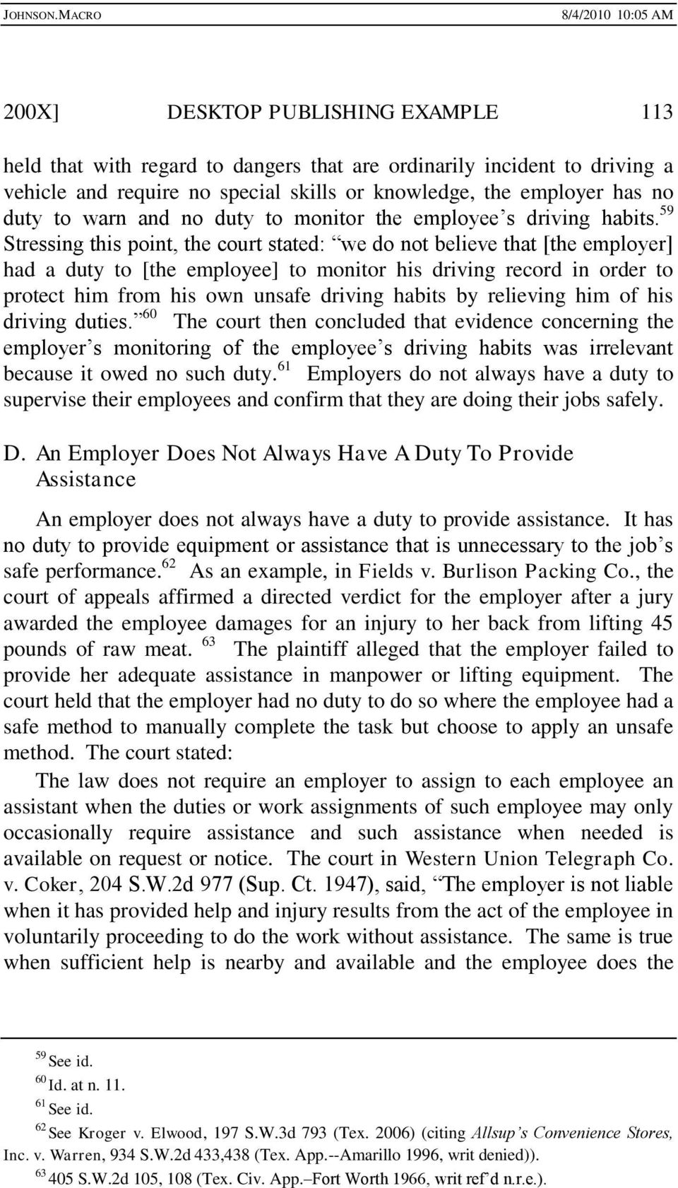 59 Stressing this point, the court stated: we do not believe that [the employer] had a duty to [the employee] to monitor his driving record in order to protect him from his own unsafe driving habits