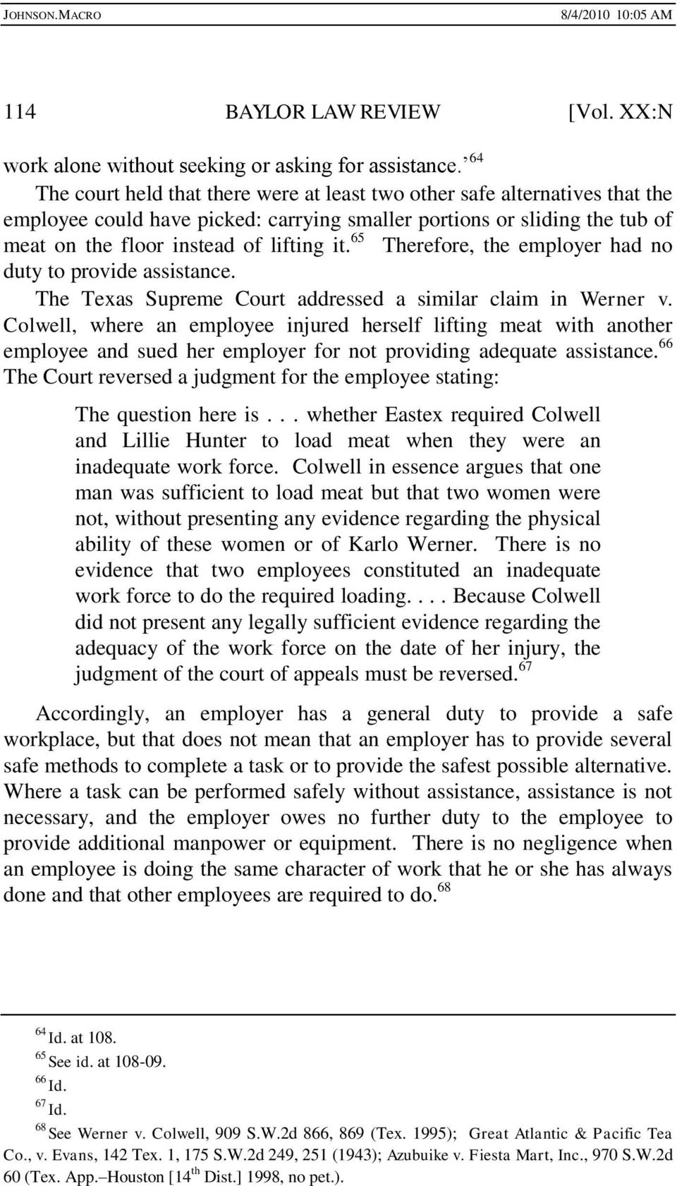 65 Therefore, the employer had no duty to provide assistance. The Texas Supreme Court addressed a similar claim in Werner v.