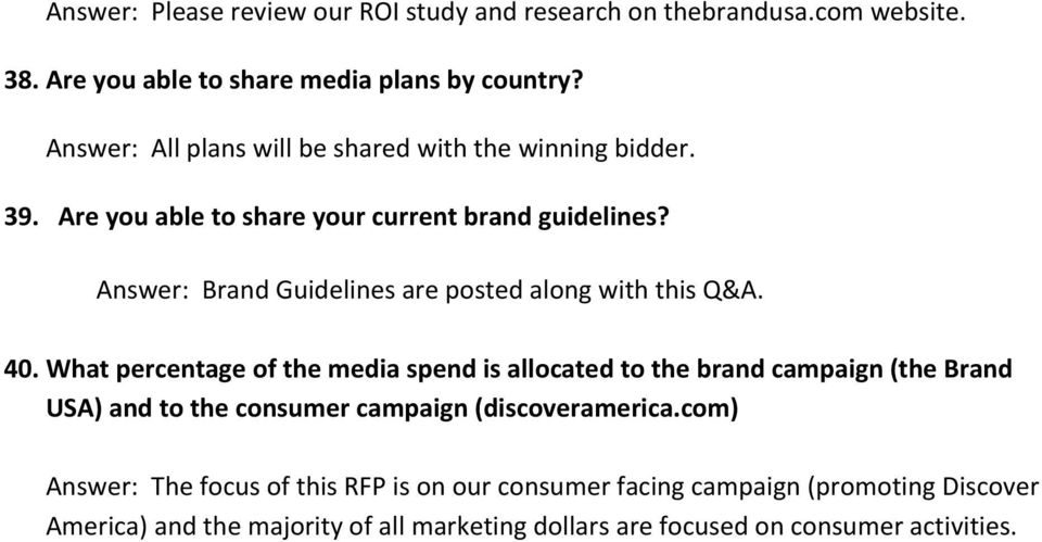 Answer: Brand Guidelines are posted along with this Q&A. 40.