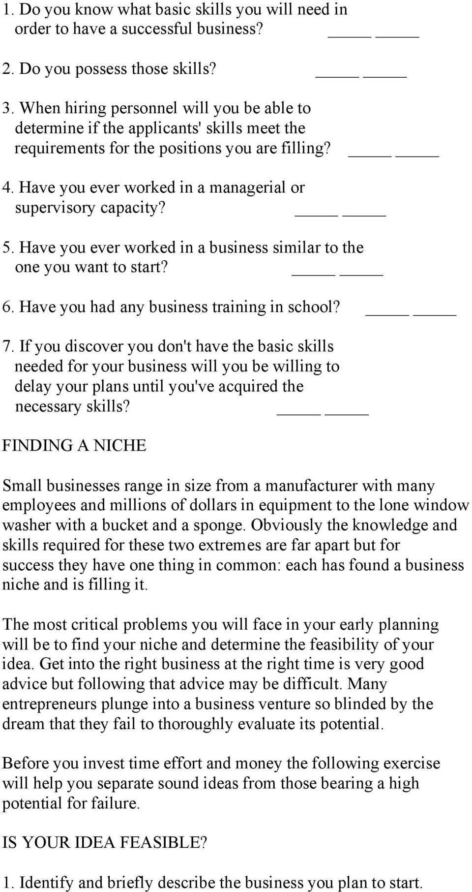 5. Have you ever worked in a business similar to the one you want to start? 6. Have you had any business training in school? 7.