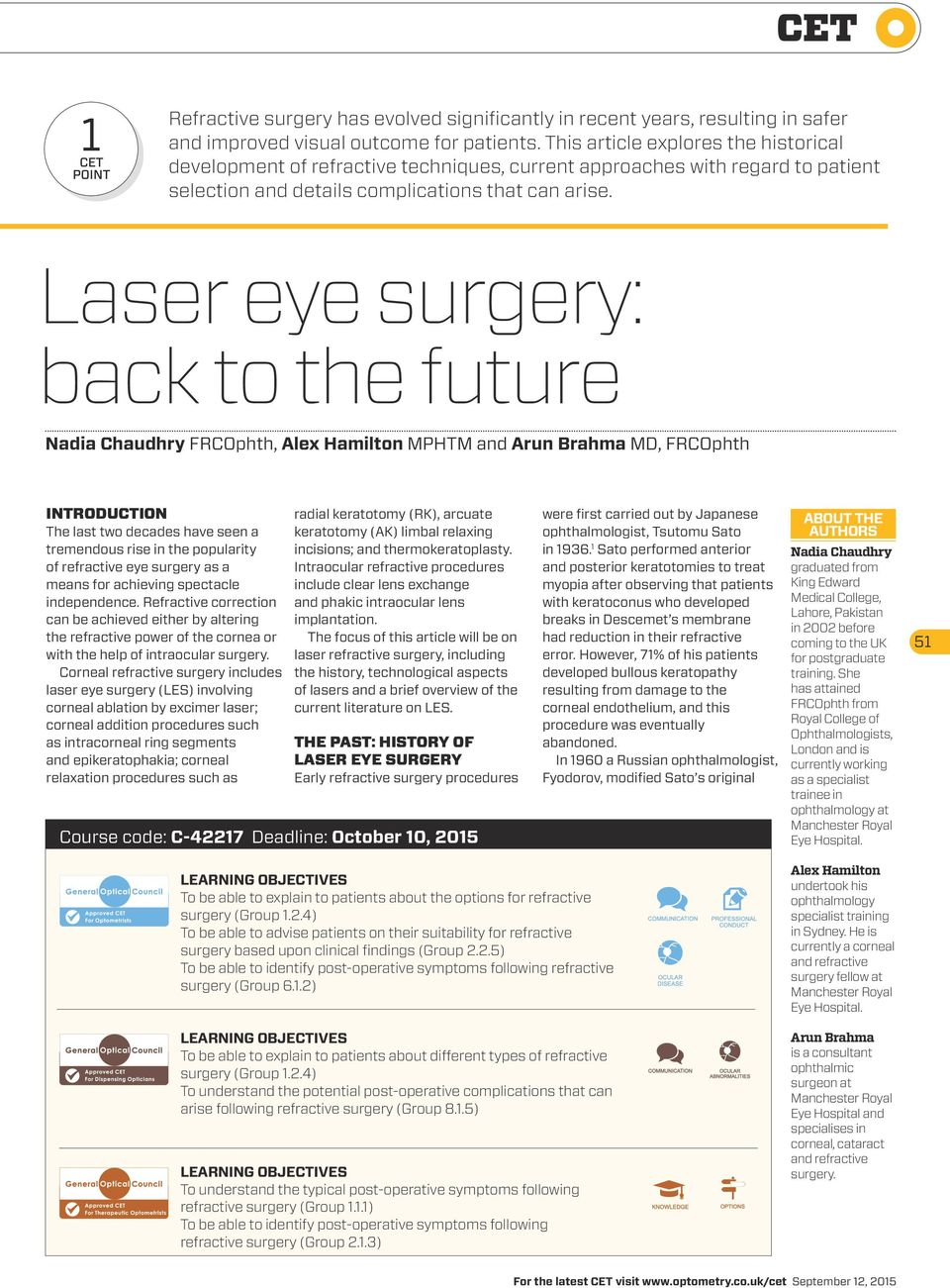 Laser eye surgery: back to the future Nadia Chaudhry FRCOphth, Alex Hamilton MPHTM and Arun Brahma MD, FRCOphth INTRODUCTION The last two decades have seen a tremendous rise in the popularity of