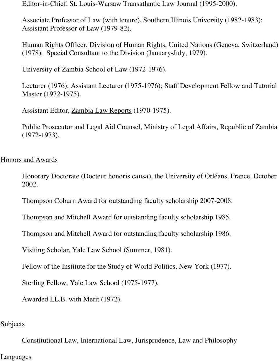 Lecturer (1976); Assistant Lecturer (1975-1976); Staff Development Fellow and Tutorial Master (1972-1975). Assistant Editor, Zambia Law Reports (1970-1975).