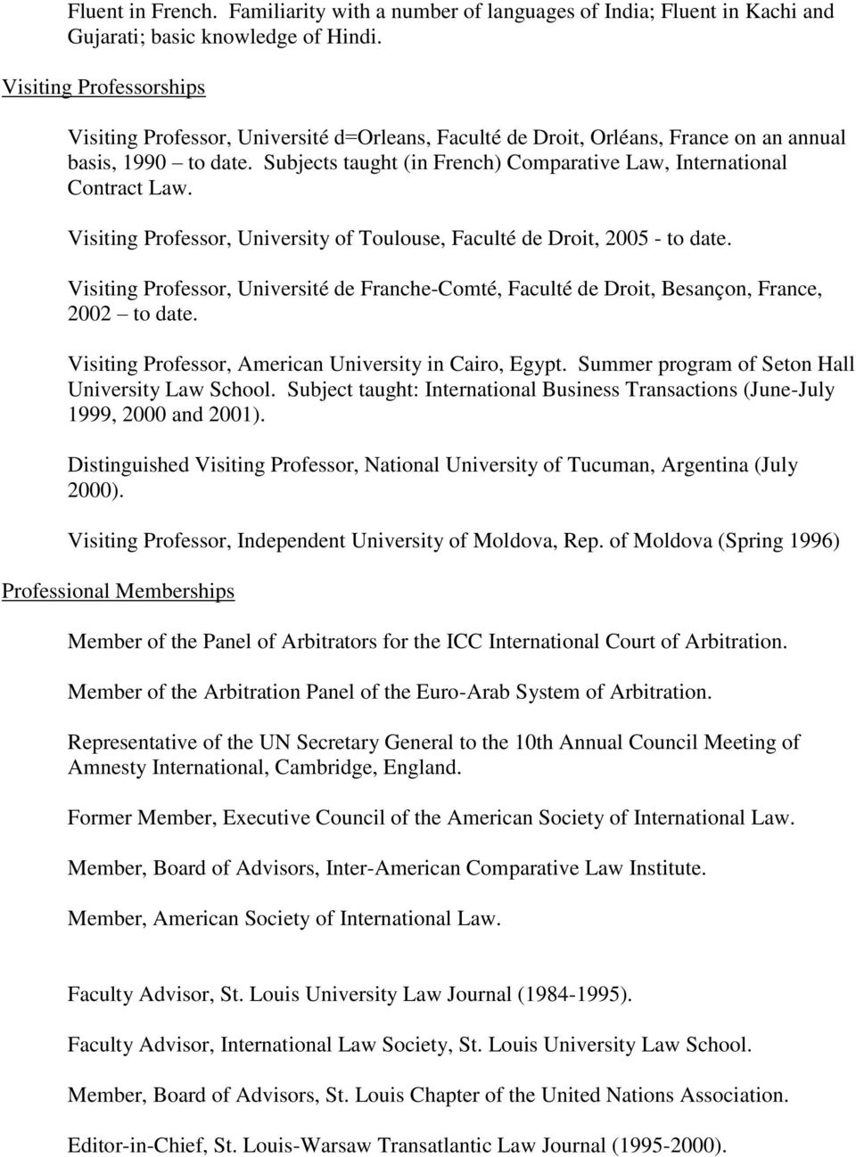 Subjects taught (in French) Comparative Law, International Contract Law. Visiting Professor, University of Toulouse, Faculté de Droit, 2005 - to date.