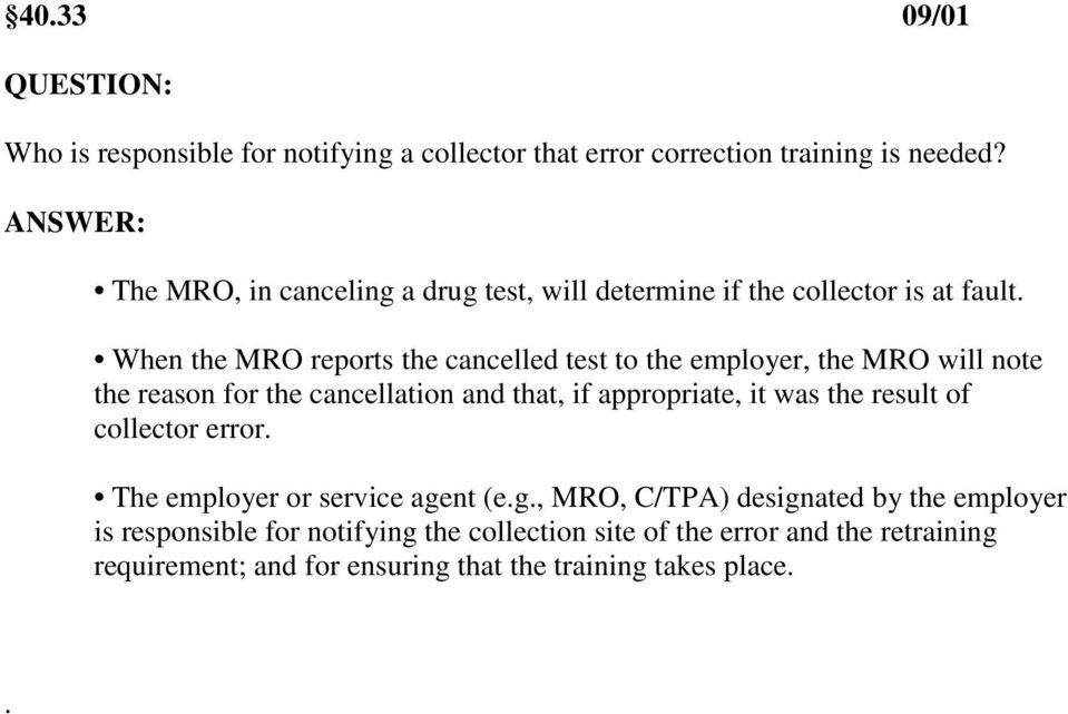 When the MRO reports the cancelled test to the employer, the MRO will note the reason for the cancellation and that, if appropriate, it was