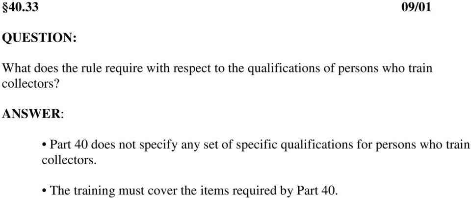 Part 40 does not specify any set of specific qualifications for