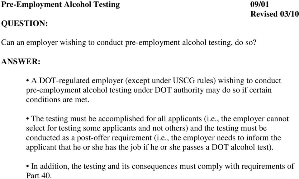 The testing must be accomplished for all applicants (i.e., the employer cannot select for testing some applicants and not others) and the testing must be conducted as a post-offer requirement (i.