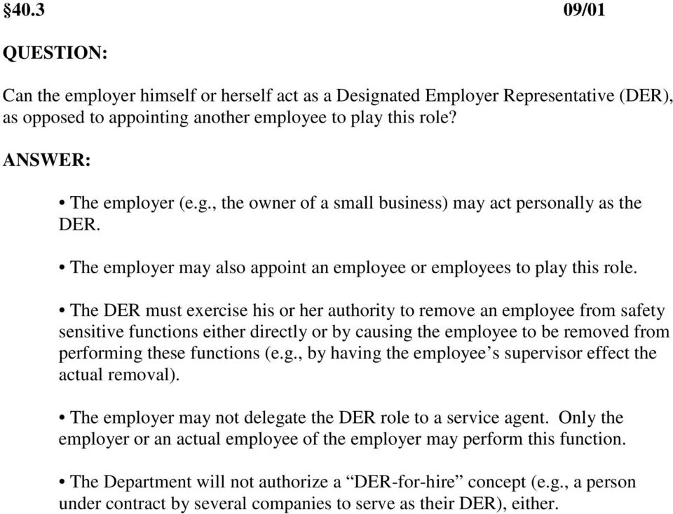 The DER must exercise his or her authority to remove an employee from safety sensitive functions either directly or by causing the employee to be removed from performing these functions (e.g., by having the employee s supervisor effect the actual removal).