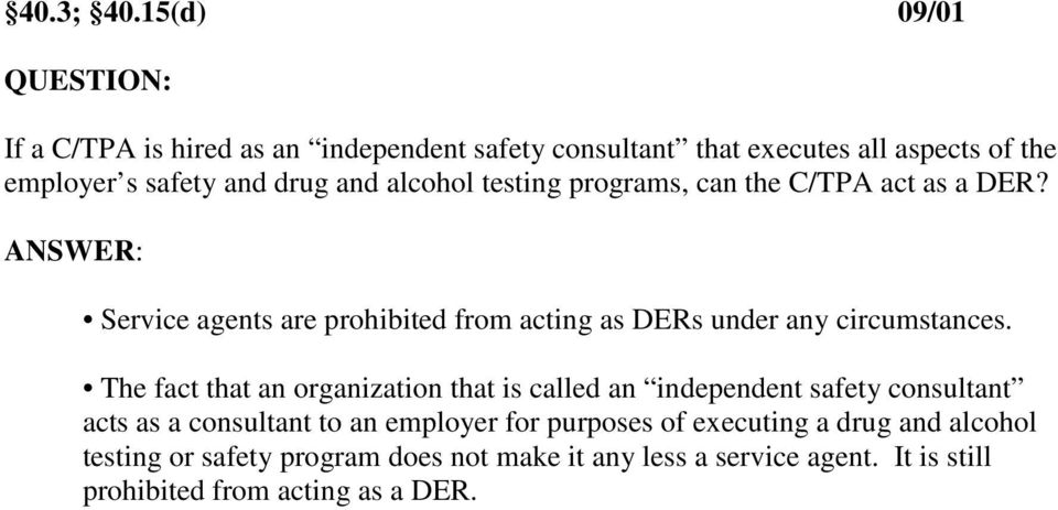 alcohol testing programs, can the C/TPA act as a DER? Service agents are prohibited from acting as DERs under any circumstances.