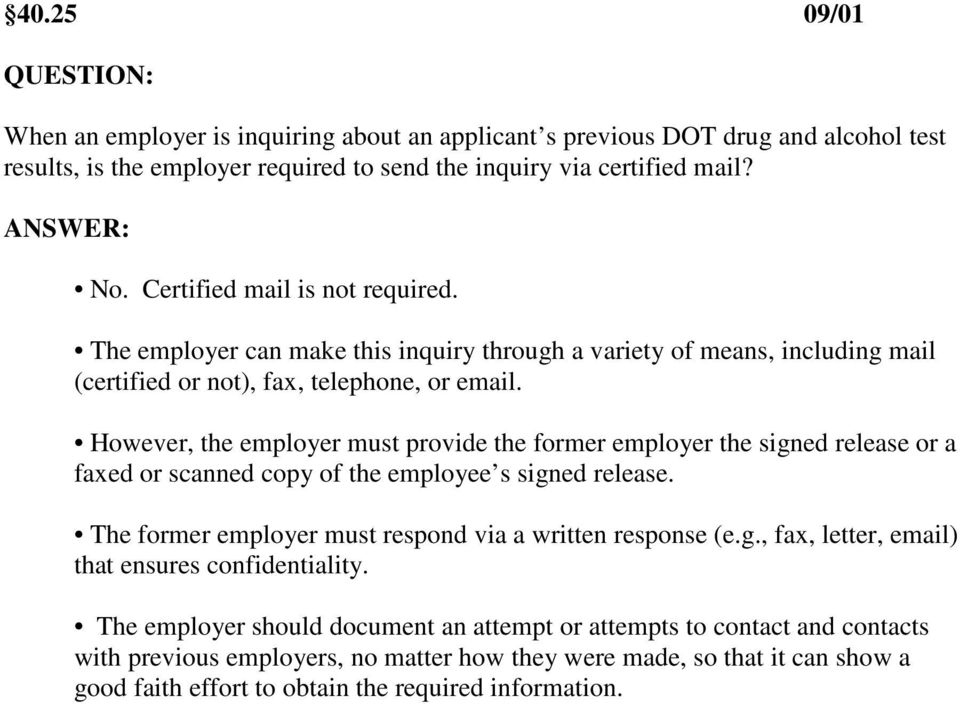 However, the employer must provide the former employer the signed release or a faxed or scanned copy of the employee s signed release. The former employer must respond via a written response (e.g., fax, letter, email) that ensures confidentiality.