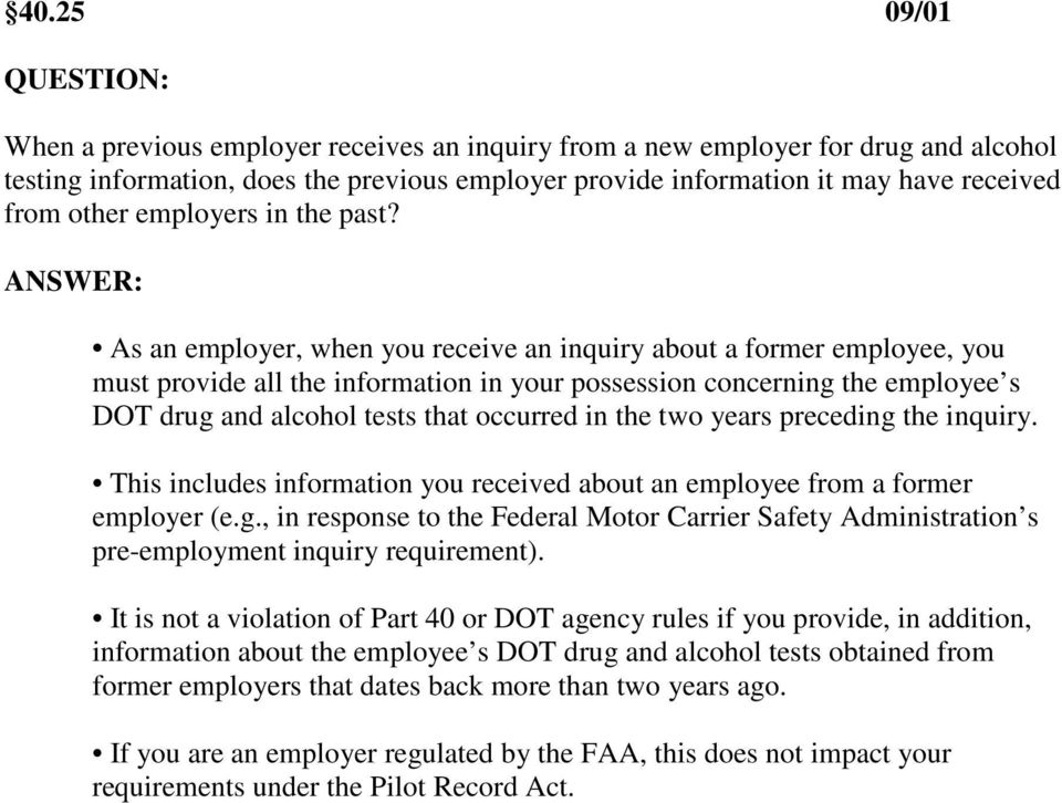 As an employer, when you receive an inquiry about a former employee, you must provide all the information in your possession concerning the employee s DOT drug and alcohol tests that occurred in the