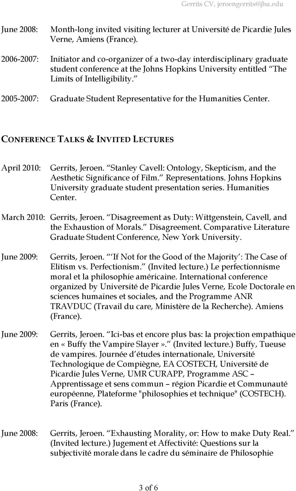 2005-2007: Graduate Student Representative for the Humanities Center. CONFERENCE TALKS & INVITED LECTURES April 2010: Gerrits, Jeroen.