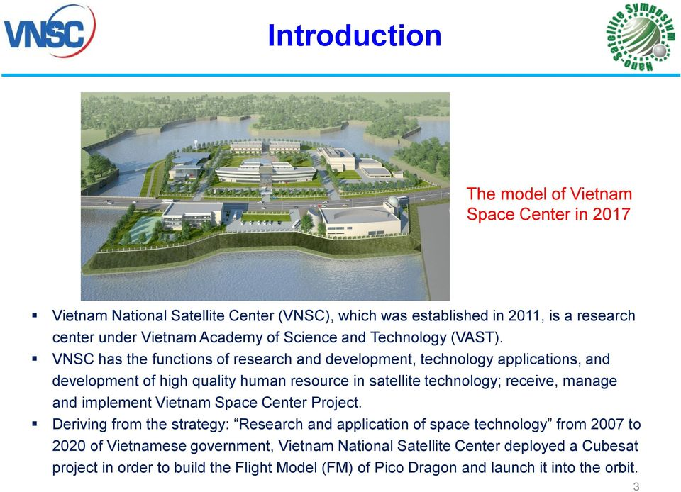 VNSC has the functions of research and development, technology applications, and development of high quality human resource in satellite technology; receive, manage and