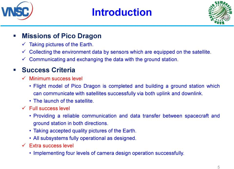 Success Criteria Minimum success level Flight model of Pico Dragon is completed and building a ground station which can communicate with satellites successfully via both uplink and