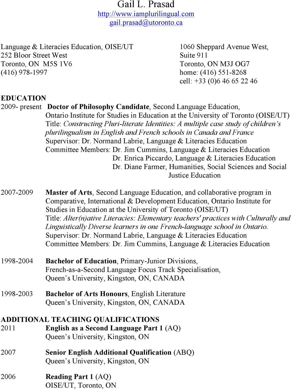 22 46 EDUCATION 2009- present Doctor of Philosophy Candidate, Second Language Education, Ontario Institute for Studies in Education at the University of Toronto (OISE/UT) Title: Constructing