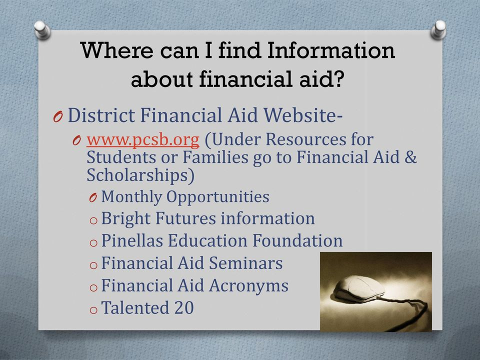 org (Under Resources for Students or Families go to Financial Aid & Scholarships)