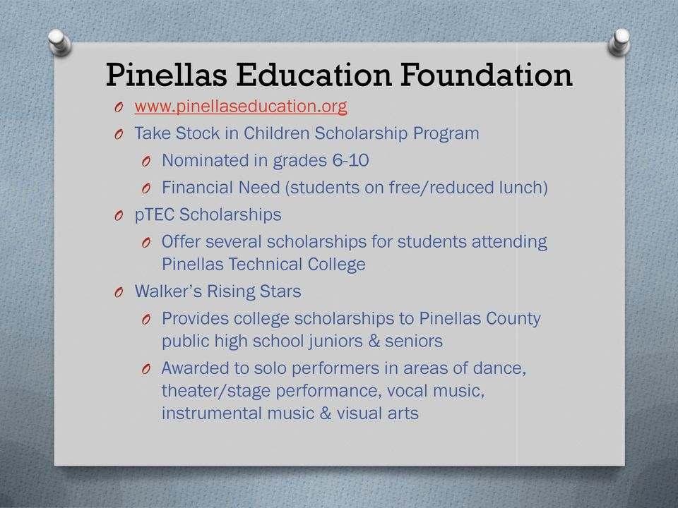 ptec Scholarships O Offer several scholarships for students attending Pinellas Technical College O Walker s Rising Stars O