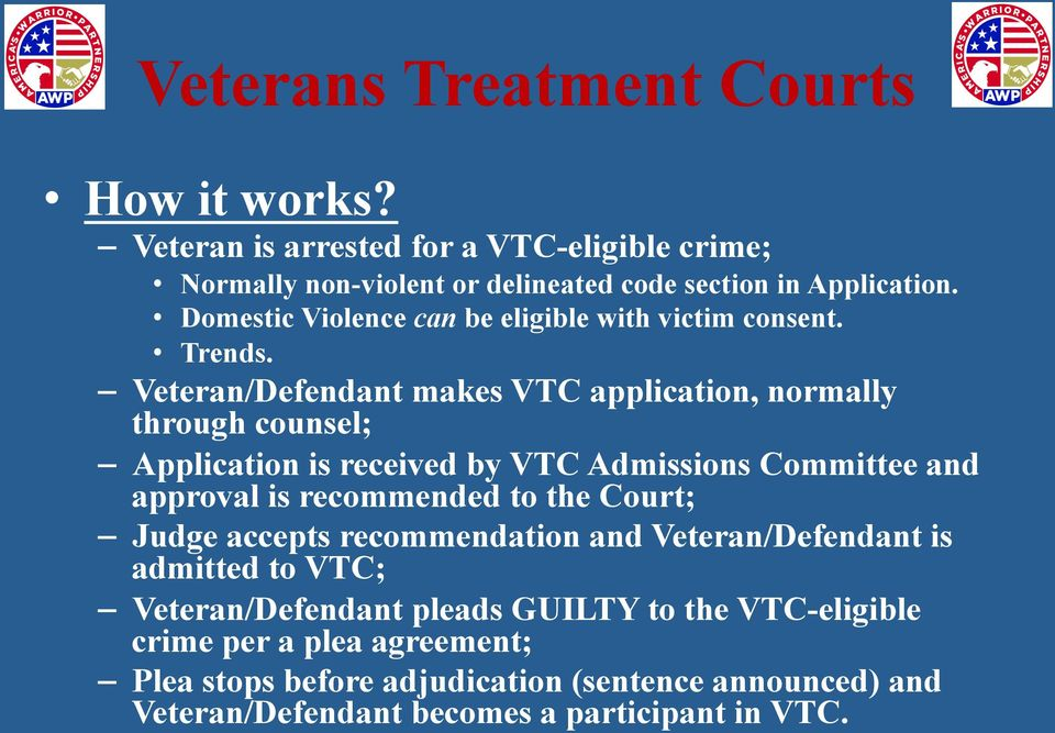 Veteran/Defendant makes VTC application, normally through counsel; Application is received by VTC Admissions Committee and approval is recommended to