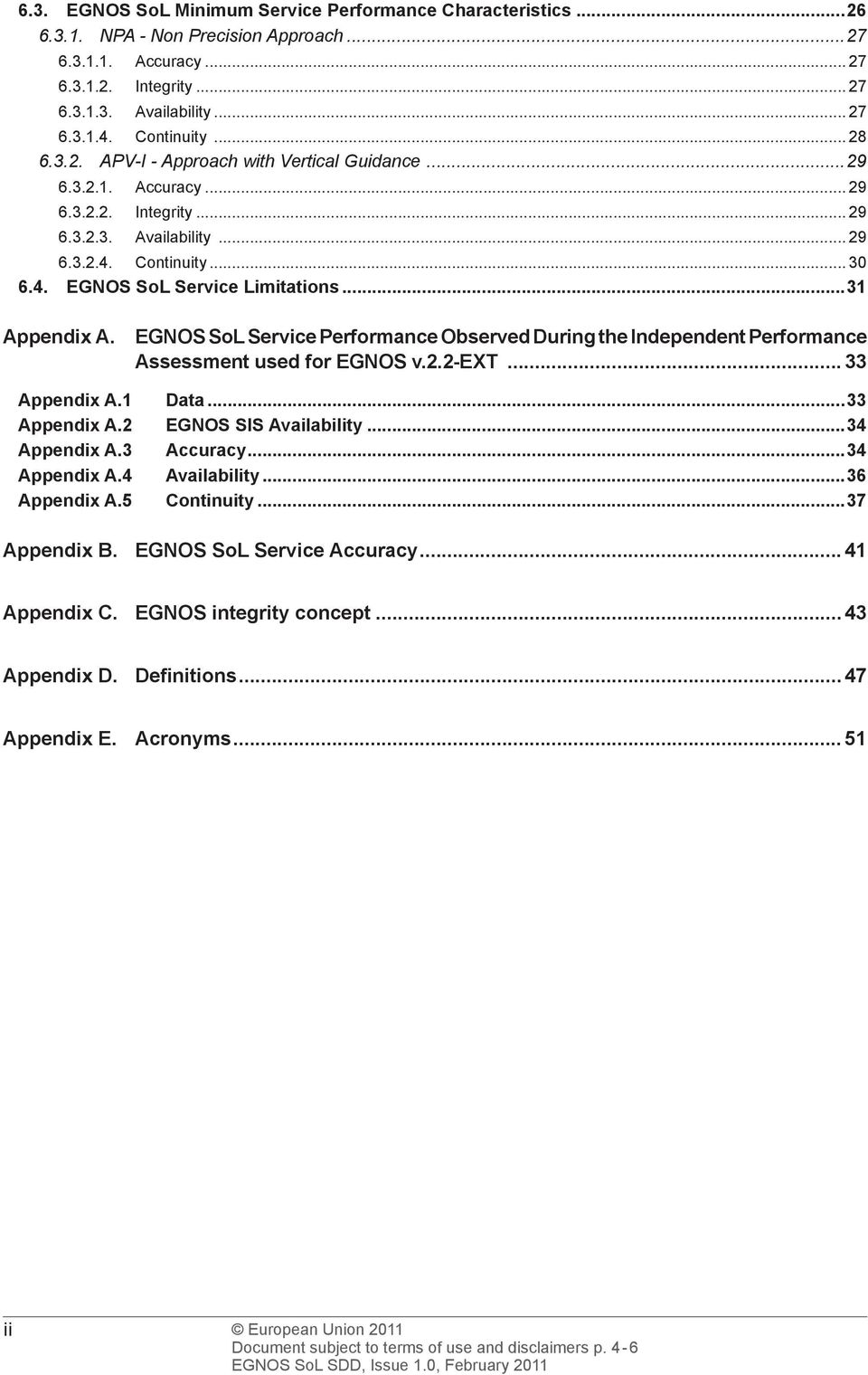 ..31 Appendix A. EGNOS SoL Service Performance Observed During the Independent Performance Assessment used for EGNOS v.2.2-ext... 33 Appendix A.1 Data...33 Appendix A.2 EGNOS SIS Availability.