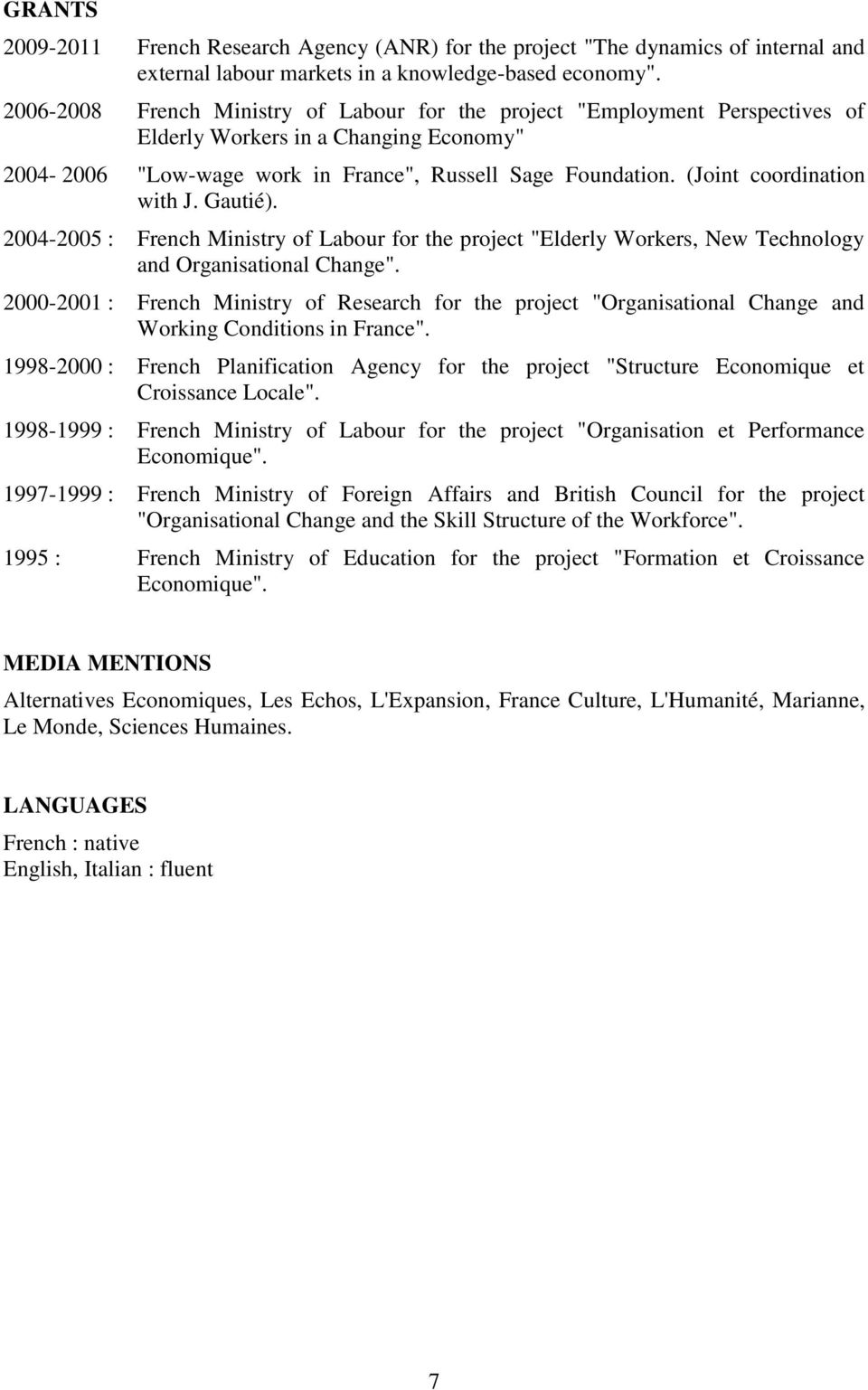"(Joint coordination with J. Gautié). 2004-2005 : French Ministry of Labour for the project ""Elderly Workers, New Technology and Organisational Change""."