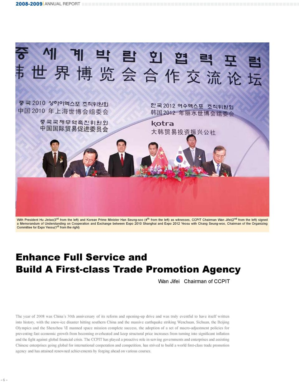 Enhance Full Service and Build A First-class Trade Promotion Agency Wan Jifei Chairman of CCPIT The year of 2008 was China s 30th anniversary of its reform and opening-up drive and was truly eventful
