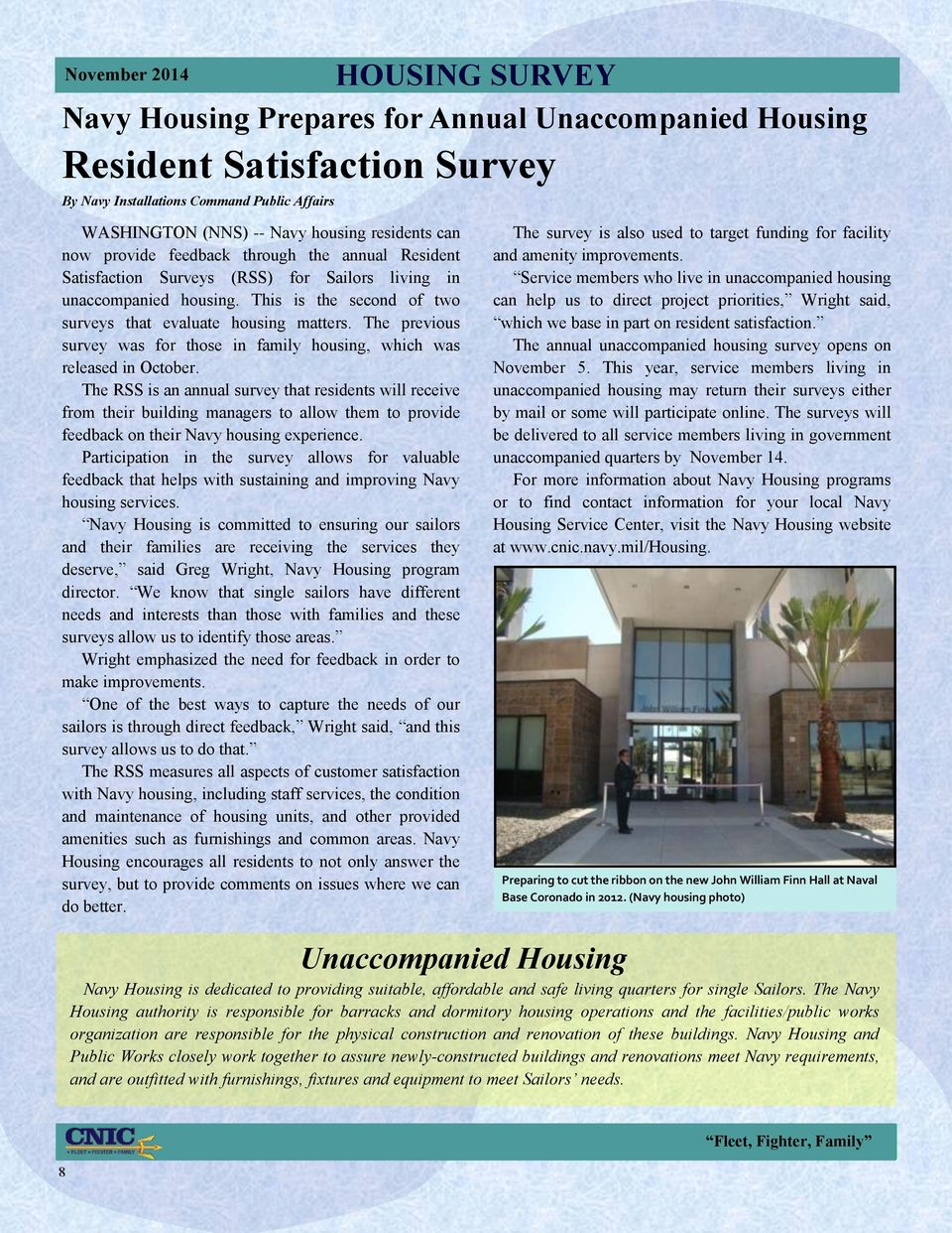 The previous survey was for those in family housing, which was released in October.