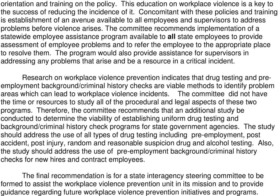The committee recommends implementation of a statewide employee assistance program available to all state employees to provide assessment of employee problems and to refer the employee to the