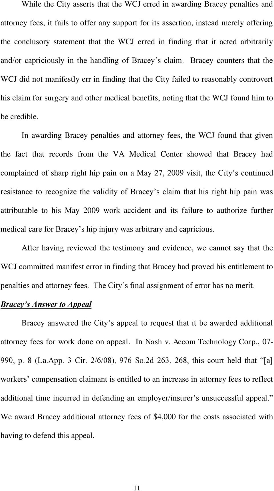 Bracey counters that the WCJ did not manifestly err in finding that the City failed to reasonably controvert his claim for surgery and other medical benefits, noting that the WCJ found him to be