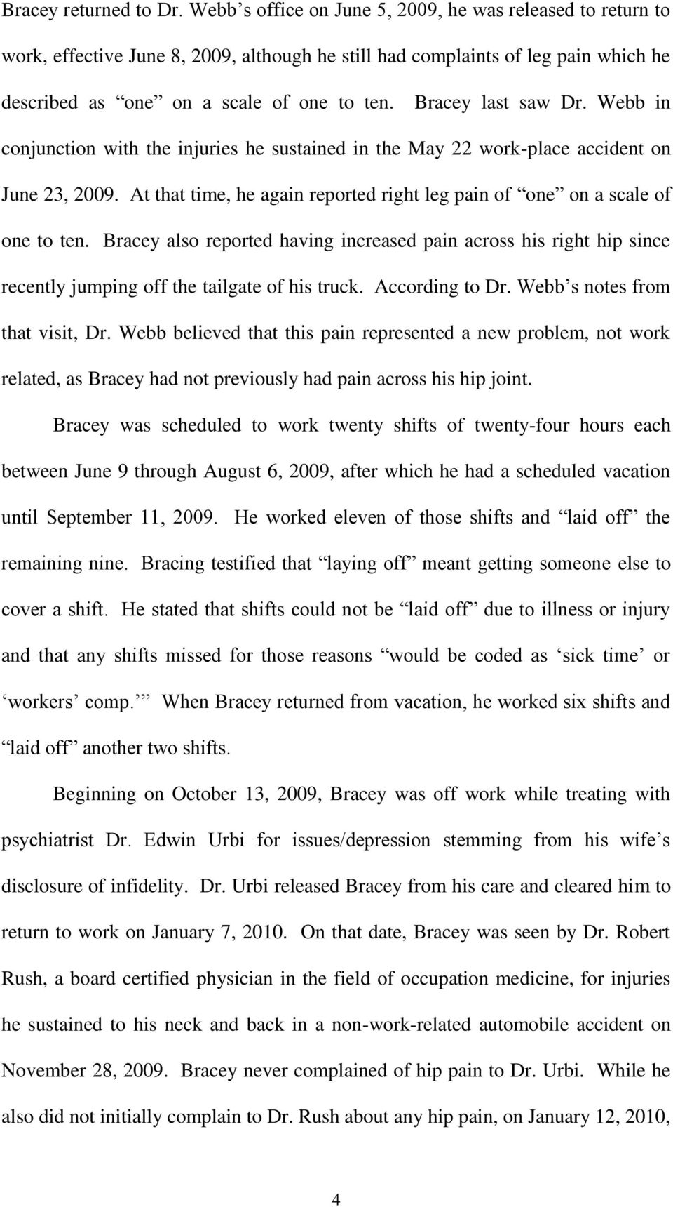 Bracey last saw Dr. Webb in conjunction with the injuries he sustained in the May 22 work-place accident on June 23, 2009.