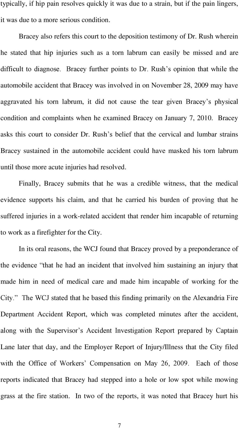 Rush s opinion that while the automobile accident that Bracey was involved in on November 28, 2009 may have aggravated his torn labrum, it did not cause the tear given Bracey s physical condition and
