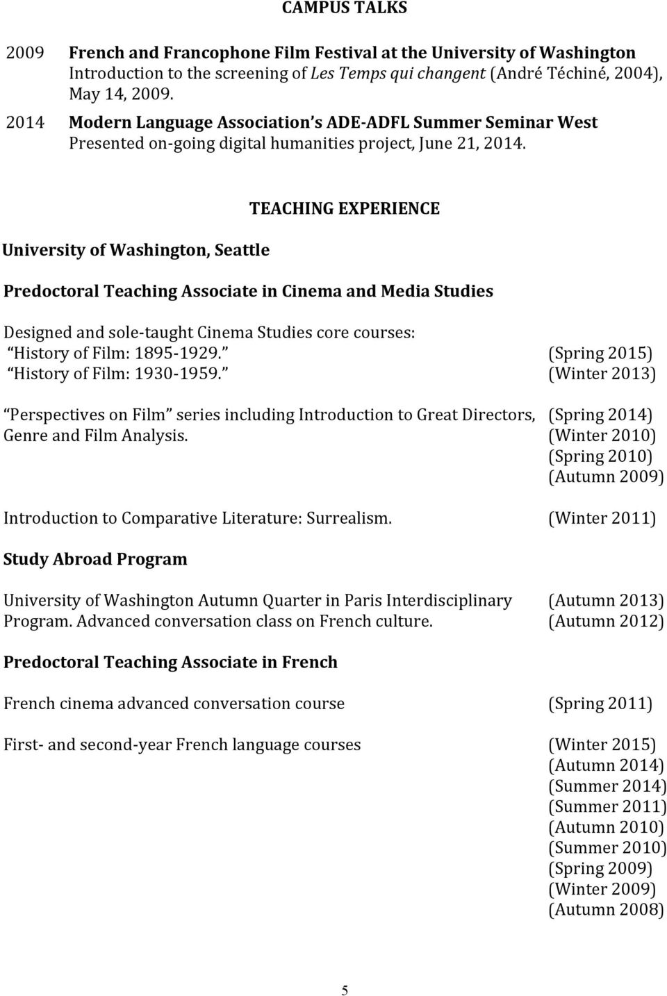 University of Washington, Seattle TEACHING EXPERIENCE Predoctoral Teaching Associate in Cinema and Media Studies Designed and sole- taught Cinema Studies core courses: History of Film: 1895-1929.