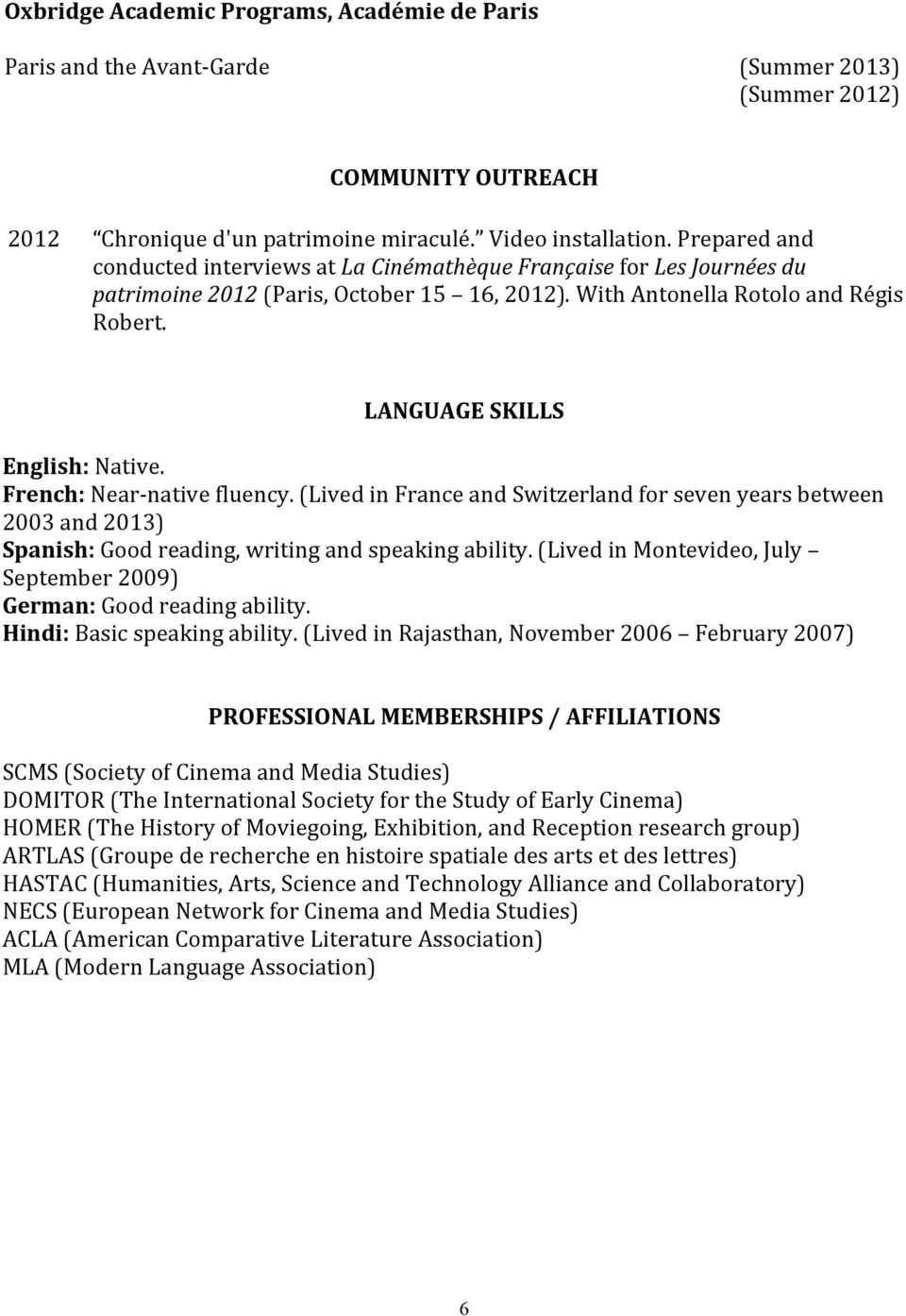 LANGUAGE SKILLS English: Native. French: Near- native fluency. (Lived in France and Switzerland for seven years between 2003 and 2013) Spanish: Good reading, writing and speaking ability.