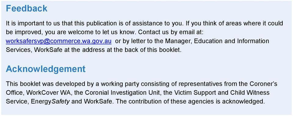 au or by letter to the Manager, Education and Information Services, WorkSafe at the address at the back of this booklet.