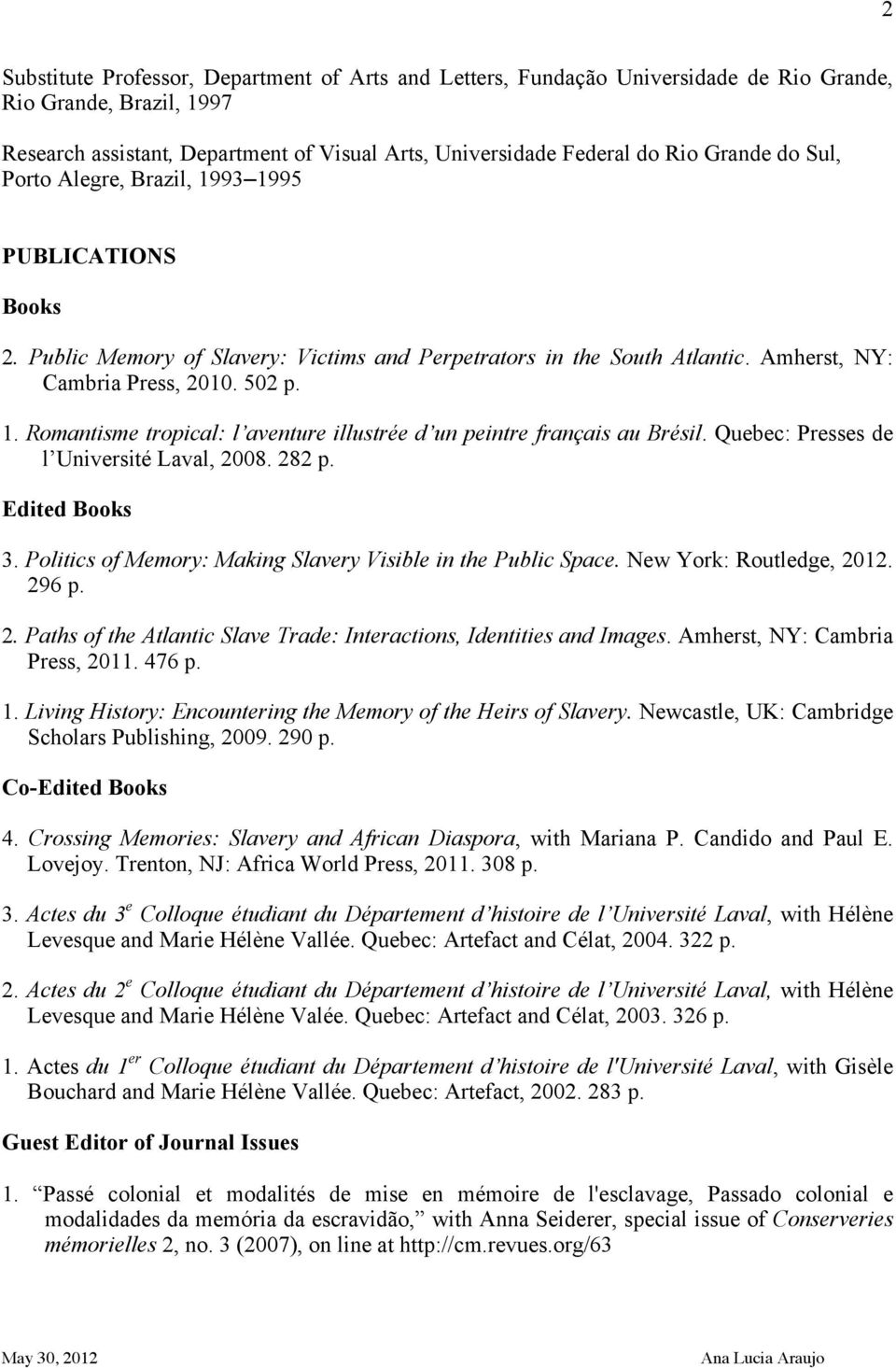 Quebec: Presses de l Université Laval, 2008. 282 p. Edited Books 3. Politics of Memory: Making Slavery Visible in the Public Space. New York: Routledge, 2012. 296 p. 2. Paths of the Atlantic Slave Trade: Interactions, Identities and Images.