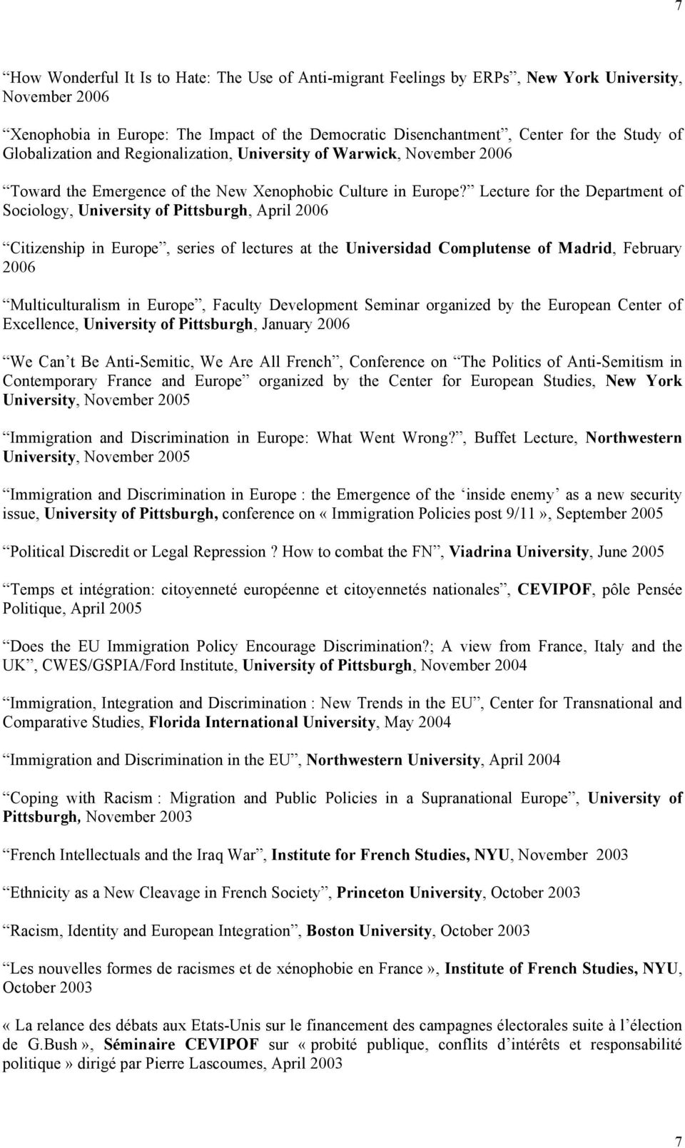 Lecture for the Department of Sociology, University of Pittsburgh, April 2006 Citizenship in Europe, series of lectures at the Universidad Complutense of Madrid, February 2006 Multiculturalism in