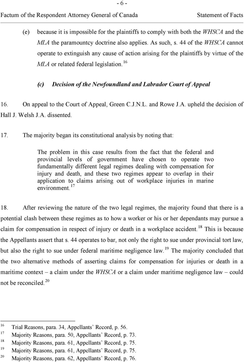 16 (c) Decision of the Newfoundland and Labrador Court of Appeal 16. On appeal to the Court of Appeal, Green C.J.N.L. and Rowe J.A. upheld the decision of Hall J. Welsh J.A. dissented. 17.