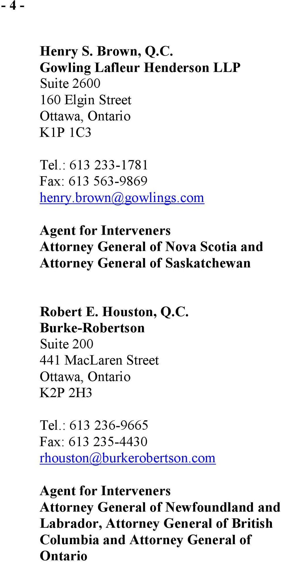 com Agent for Interveners Attorney General of Nova Scotia and Attorney General of Saskatchewan Robert E. Houston, Q.C.